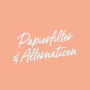 Papierfilter & Alternativen